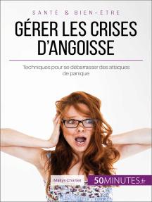 Gérer les crises d'angoisse: Techniques pour se débarrasser des attaques de panique
