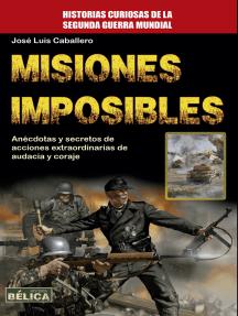 Misiones Imposibles: Anécdotas y secretos de acciones extraordinarias de audacia y coraje