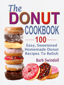 The Donut Cookbook: 100 Easy, Sweetened Homemade Donut Recipes To Relish