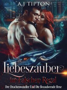 Liebeszauber im Falschen Regal: Der Drachenwandler Und Die Bezaubernde Hexe: Liebe in der Bücherei, #2