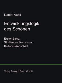 Entwicklungslogik des Schönen: Erster Band: Studien zur Kunst- und Kulturwissenschaft