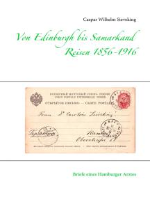 Von Edinburgh bis Samarkand, Reisen 1856 - 1916: Briefe eines Hamburger Arztes
