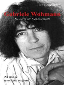 Gabriele Wohmann: Meisterin der Kurzgeschichte: Die einzige autorisierte Biografie