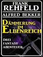 Dämmerung im Elbenreich - Drei Fantasy Abenteuer