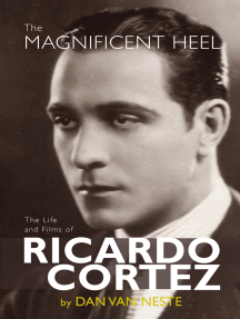 The Magnificent Heel: The Life and Films of Ricardo Cortez