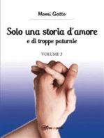 Solo una storia d'amore e di troppe paturnie. Volume 3