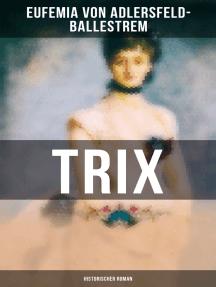 Trix (Historischer Roman): Historischer Liebesroman