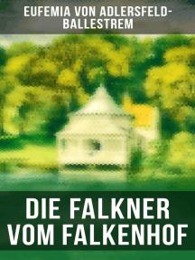 Die Falkner vom Falkenhof: Historischer Roman