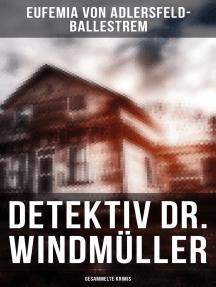 Detektiv Dr. Windmüller: Gesammelte Krimis: Weiße Tauben, Die Erbin von Lohberg & Das Rosazimmer