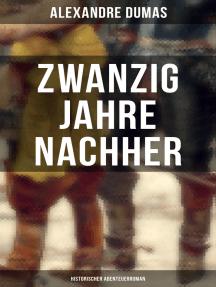 Zwanzig Jahre nachher: Historischer Abenteuerroman
