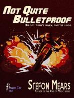 Not Quite Bulletproof