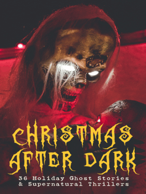 Christmas After Dark - 36 Holiday Ghost Stories & Supernatural Thrillers by  Arthur Conan Doyle, M  R  James, and Saki - Book - Read Online