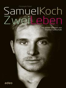 Samuel Koch - Zwei Leben: Mit einem Vorwort von Thomas Gottschalk.