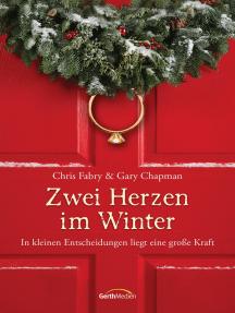 Zwei Herzen im Winter: In kleinen Entscheidungen liegt eine große Kraft. Erzählung.