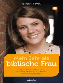 Mein Jahr als biblische Frau: Eine moderne Frau lebt nach biblischen Traditionen und entdeckt überraschend Zeitloses.