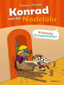 Konrad und das Nadelöhr: 18 tierische Kurzgeschichten