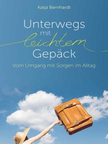 Unterwegs mit leichtem Gepäck: Vom Umgang mit Sorgen im Alltag.
