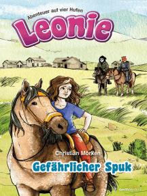 Leonie: Gefährlicher Spuk: Abenteuer auf vier Hufen