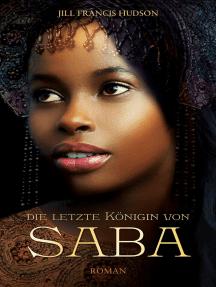 Die letzte Königin von Saba: Roman.