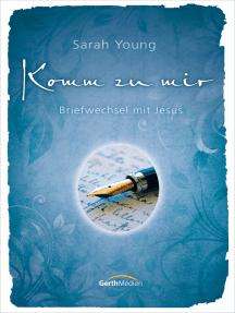 Komm zu mir: Briefwechsel mit Jesus.