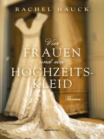 Vier Frauen und ein Hochzeitskleid: Roman.