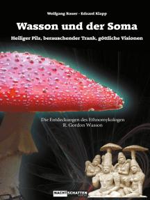 WASSON und der Soma: Heiliger Pilz, Berauschender Trank, Göttliche Vision - Die Entdeckungen des Ethnomykologen R. Gordon Wasson