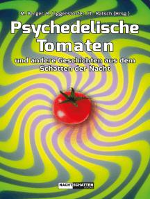 Psychedelische Tomaten: und andere Geschichten aus dem Schatten der Nacht