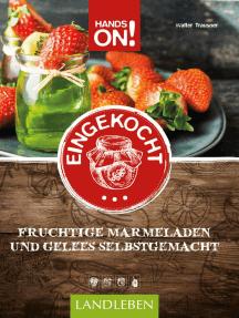 Hands on: Eingekocht: Fruchtige Marmeladen und Gelees selbstgemacht