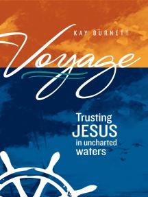 Voyage: Trusting Jesus in Uncharted Waters