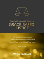Toward a Christian Public Theology of Grace-based Justice - A Theological Exposition and Multiple Interdisciplinary Application of the 6th Sola of the Unfinished Reformation - Volume 5