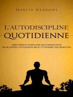 L'autodiscipline quotidienne: Habitudes et exercices quotidiens pour développer l'autodiscipline et atteindre tes objectifs