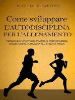 Come sviluppare l'autodisciplina per l'allenamento