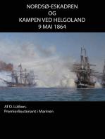 Nordsø-Eskadren og Kampen ved Helgoland d. 9 Mai 1864.