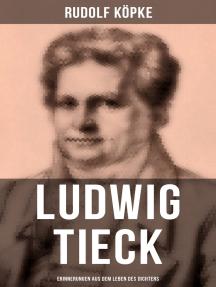 Ludwig Tieck: Erinnerungen aus dem Leben des Dichters: Erinnerungen aus dem Leben des Dichters nach dessen mündlichen und schriftlichen Mittheilungen (Biografie)