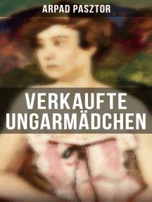 Verkaufte Ungarmädchen: Historischer Roman - Geschichte des Mädchenhandels nach dem Ersten Weltkrieg