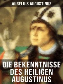 Die Bekenntnisse des heiligen Augustinus: Eine der einflussreichsten autobiographischen Texte der Weltliteratur