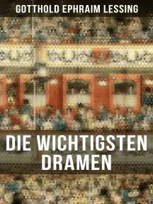 Die wichtigsten Dramen von Gotthold Ephraim Lessing: Damon, oder die wahre Freundschaft + Die alte Jungfer + Der Schatz + Samuel Henzi + D. Faust