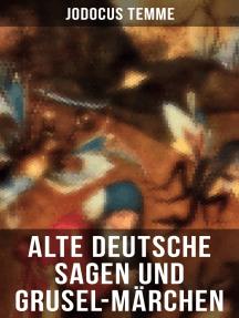 Alte deutsche Sagen und Grusel-Märchen: Westphälische Sagen und Geschichten, Die Volkssagen der Altmark  & Die Volkssagen von Pommern und Rügen