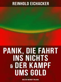 Panik, Die Fahrt ins Nichts & Der Kampf ums Gold: Walter-Werndt-Trilogie