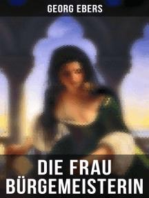Die Frau Bürgemeisterin: Historischer Roman