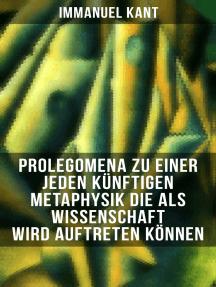 Prolegomena zu einer jeden künftigen Metaphysik die als Wissenschaft wird auftreten können