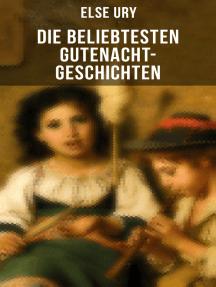 Die beliebtesten Gutenacht-Geschichten von Else Ury: Goldblondchens Märchensack, Sternschnuppe, Sommernachtstraum und Wintermärchen, Der Zauberspiegel…