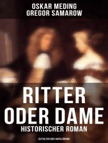 Ritter oder Dame (Historischer Roman - Zeitalter der Aufklärung): Die Geschichte von Chevalier D'Éon de Beaumont
