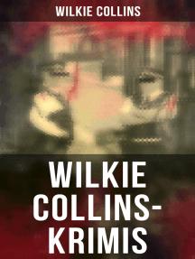 Wilkie Collins-Krimis: Mysterythriller-Klassiker: Der Mondstein, Die Frau in Weiß, John Jagos Geist & Blinde Liebe