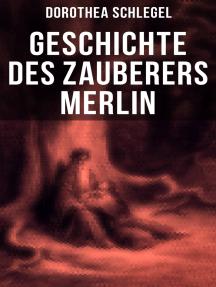 Geschichte des Zauberers Merlin: Aufregende Geschichte der bekanntesten mythischen Zauberer
