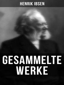 Gesammelte Werke: Ein Puppenheim, Peer Gynt, Die Wildente, Gespenster, Ein Volksfeind,Wenn wir Toten erwachen…