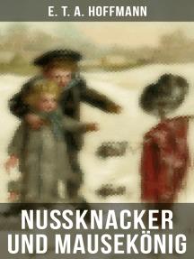Nußknacker und Mausekönig: Ein spannendes Kunstmärchen von dem Meister der schwarzen Romantik