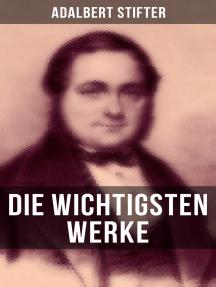 Die wichtigsten Werke von Adalbert Stifter: Witiko + Der Nachsommer + Brigitta + Bunte Steine + Der Hochwald + Die Mappe meines Urgroßvaters…