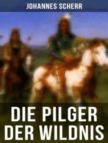 Die Pilger der Wildnis: Historischer Abenteuerroman