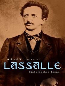 Lassalle: Historischer Roman: Ein Leben für Freiheit und Liebe